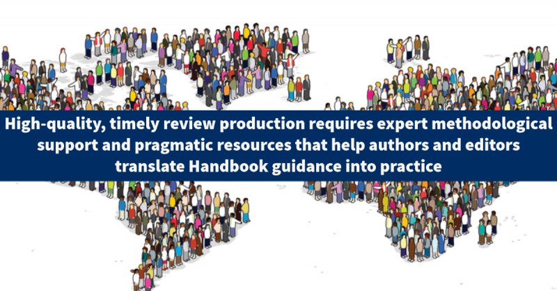 high-quality, timely review production requires expert methodological support and pragmatic resources that help authors and editors translate Handbook guidance into practice
